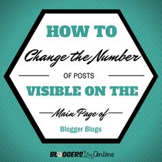 How to Change the Number of Posts Visible on the Main Home Page on Blogger main image - copyright Bloggers Live Online