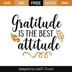 *** FREE SVG CUT FILE for Cricut, Silhouette and more *** Gratitude is the best attitude