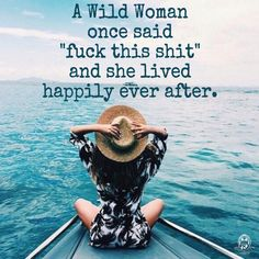 """A wild woman once said, """"Fuck this shit"""" and she lived happily ever after.. WILD WOMAN SISTERHOODॐ #WildWomanSisterhood #wildwomanmedicine #wisewoman #brewyourmedicine"""