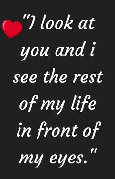 I look at you and I see the rest of my life in front of my eyes Love Quotes For Him Romantic, Sweet Love Quotes, Love Quotes For Her, Love Yourself Quotes, Wife Quotes, Boyfriend Quotes, Look At You, Just For You, Heartbroken Quotes