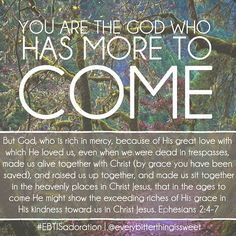 There is more to come with this God of ours.