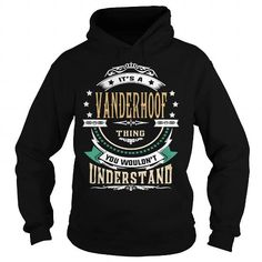 I Love VANDERHOOF  Its a VANDERHOOF Thing You Wouldnt Understand  T Shirt Hoodie Hoodies YearName Birthday T-Shirts