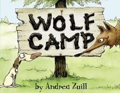 Wolf camp by Andrea Zuill. Homer the dog goes away to wolf camp to learn how to bring out his inner wolf.
