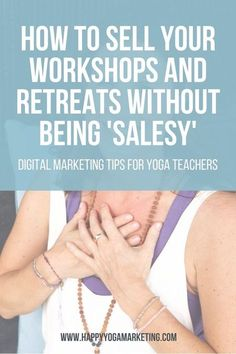 Learn how to sell your workshops and retreats without being salesy. Because let's face it, selling your services can be awkward, especially for a yoga teacher. via @happyyogatravels