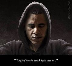 """Trayvon Martin could have been me..."" ~ Barack Obama"