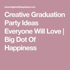 Creative Graduation Party Ideas Everyone Will Love | Big Dot Of Happiness