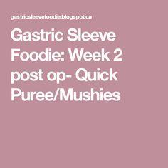 Gastric Sleeve Foodie: Week 2 post op- Quick Puree/Mushies