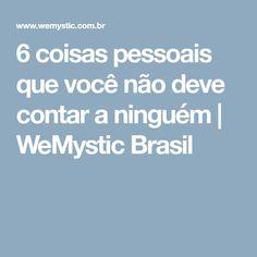 6 coisas pessoais que você não deve contar a ninguém | WeMystic Brasil