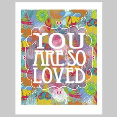 you are so loved... (www.jessicaswift.com)