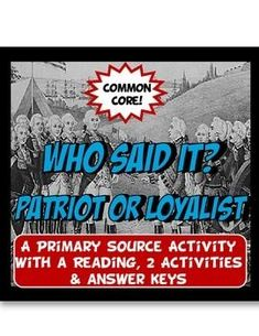 This set has a Common Core reading, a primary source quote activity, comprehension questions and 2 answer keys!  First, students read a page of text about Patriots and Loyalists before the American Revolution. Then, they analyze primary source quotes to determine who would have most likely said it, a Patriot or a Loyalist.