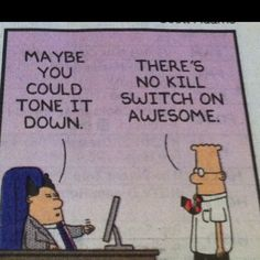 Awesomeness | #Dilbert says there's no switch on #awesome! For more awesomeness, check out the rest of this board.