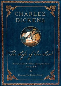 The Life of Our Lord: Illustrated 200th Anniversary Edition  Charles Dickens; Illustrated by Simon Dewey