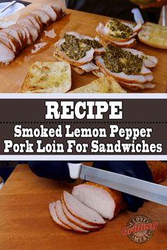 Smoked Lemon Pepper Pork Loin For Sandwiches – Famous Last Words Bacon Wrapped Pork Tenderloin, Pork Tenderloin Recipes, Pork Loin, Grilling Recipes, Meat Recipes, Sandwich Recipes, Chicken Recipes, Smoked Beef Brisket, Smoked Bacon