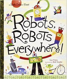 Robots, Robots Everywhere! (Little Golden Book): Sue Fliess, Bob Staake: 9780449810798: Amazon.com: Books