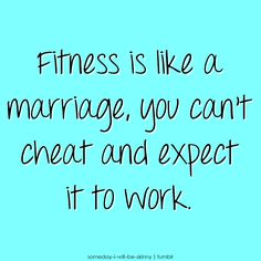 Fitness like a marriage good thing to remember