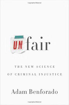 Unfair: The New Science of Criminal Injustice: Adam Benforado: 9780770437763: Amazon.com: Books