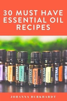 Thirty must have essential oil recipes using DoTerra