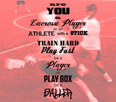 Play Box Lacrosse. Be a Baller. Nuff said.