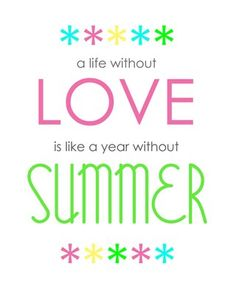 A Life without Love is like a World without Summer