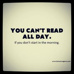 you can't read all day...
