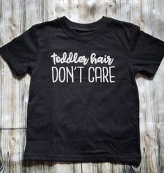 Toddler Hair Don't Care Toddler Shirt- Messy Hair - Kid's Shirt - Boy's Clothing - Girl's Shirt - Little Boy Little Girl Shirt by VCClothingEtc on Etsy