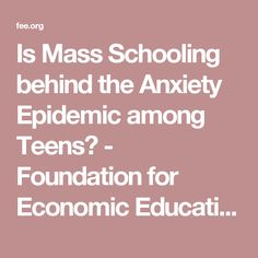 Is Mass Schooling behind the Anxiety Epidemic among Teens? - Foundation for Economic Education - Working for a free and prosperous world