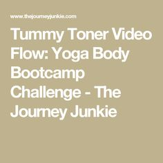 Tummy Toner Video Flow: Yoga Body Bootcamp Challenge - The Journey Junkie