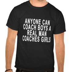 ANYONE CAN COACH BOYS A REAL MAN COACHES GIRLS.png