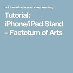 Tutorial: iPhone/iPad Stand – Factotum of Arts
