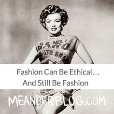 Not all ethical fashion looks like a potato sack dress - though Marilyn rocked it right! Check out my post on the importance of keeping fashion fashionable while making it ethical - #meanderblog #ethicalfashion #marilynmonroe