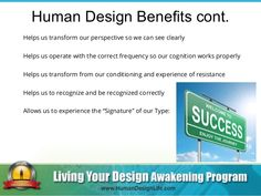 Human Design Benefits cont. The Benefits of Human Design Helps us transform our perspective so we can see clearly Helps us...