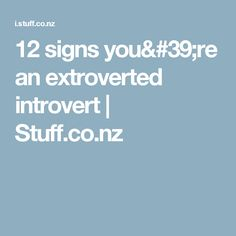 12 signs you're an extroverted introvert | Stuff.co.nz