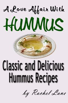 A Love Affair With Hummus: Classic and Delicious Hummus Recipes  by Rachel Lane ($2.98)
