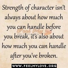 It's ok to break sometimes, but always pick up the pieces and build yourself stronger