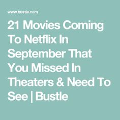 21 Movies Coming To Netflix In September That You Missed In Theaters & Need To See | Bustle