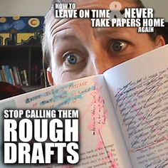 "The 13th installment in our series: How to Leave on Time & NEVER Take Papers Home Again ... Today, we share why we stopped calling them ""Rough Drafts"" when our students are writing essays."