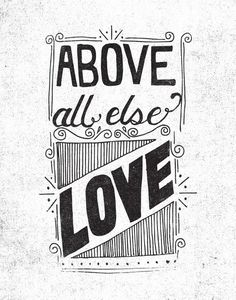 ABOVE ALL ELSE LOVE by Matthew Taylor Wilson motivationmonday print inspirational black white poster motivational quote inspiring gratitude word art bedroom beauty happiness success motivate inspire