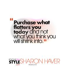 """""""Purchase what flatters you today and not what you think you will shrink into.""""  For more daily stylist tips + style inspiration, visit: https://focusonstyle.com/styleword/ #fashionquote #styleword"""