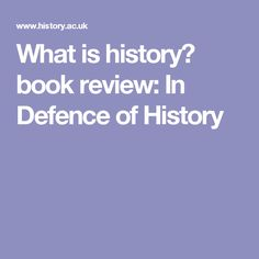 In Defence of History History Essay, History Books, Book Review, Historia