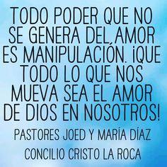 Todo poder que no se genera del amor es manipulación. ¡Que todo lo que nos mueva sea el amor de Dios en nosotros!