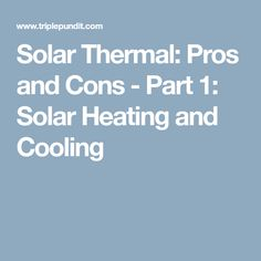 Solar Thermal: Pros and Cons - Part 1: Solar Heating and Cooling