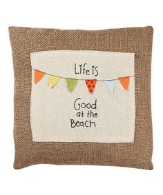 @Martha Needham...want to make a knock-off for the Slackker's house??? Brown & Cream 'Good at the Beach' Pillow by Collins on #zulily today!
