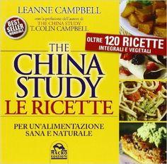 Amazon.it: The China study. Le ricette per un'alimentazione sana e naturale. Oltre 120 ricette integrali e vegetali - Leanne Campbell, P. Barberis - Libri