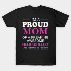 Proud Mom of Freaking Awesome Field Artillery He bought me this T-Shirt  #image #shirt #gift #idea #hot #bestseller
