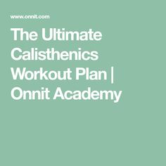 The Ultimate Calisthenics Workout Plan | Onnit Academy