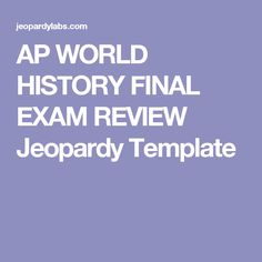 AP WORLD HISTORY FINAL EXAM REVIEW Jeopardy Template