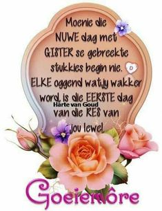 Good Morning Wishes, Good Morning Quotes, Lekker Dag, Afrikaanse Quotes, Goeie More, Special Quotes, Morning Greeting, Deep Thoughts, Messages