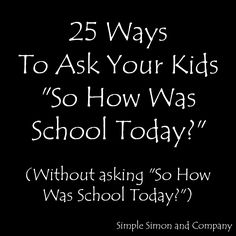 "25 Ways To Ask Your Kids ""So how was school today?"" Without Asking them ""So how was school today?""--I think all questions in a jar and let the kids draw--great dinner conversation Parenting Advice, Kids And Parenting, Parenting Classes, Parenting Styles, Parenting Quotes, School Today, Raising Kids, Kids Education, In Kindergarten"
