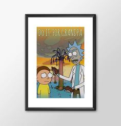 Rick and Morty - Do it For Grandpa -  Print - BUY 2 Get 1 FREE by ShamanAlternative on Etsy