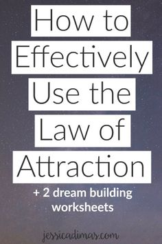 How to effectively use the law of attraction, with 2 free dream building worksheets